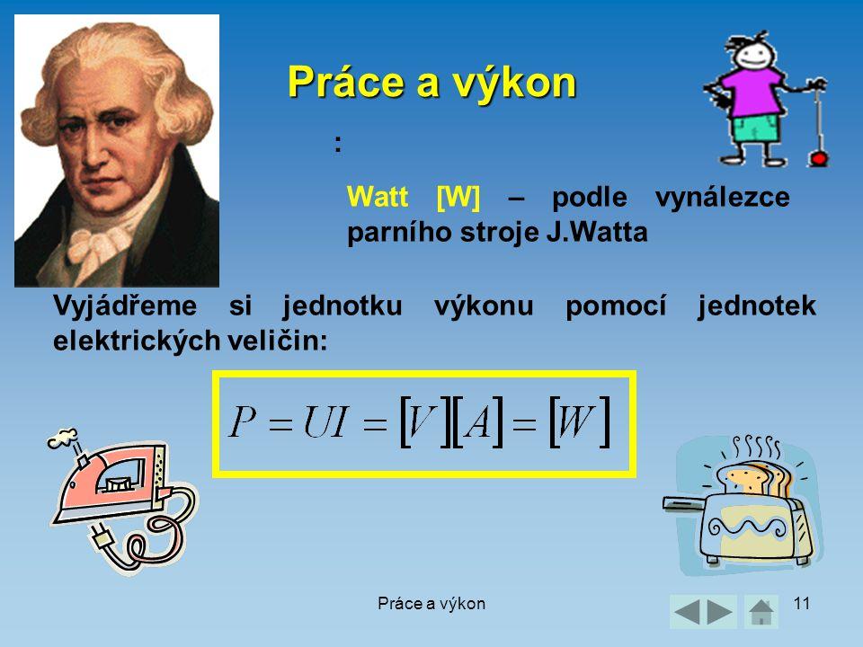 Práce a výkon : Watt [W] – podle vynálezce parního stroje J.Watta